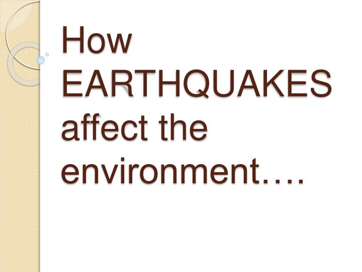 how earthquakes affect the environment n.