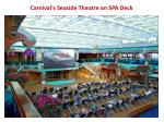 carnival s seaside theatre on spa deck