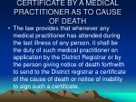 certificate by a medical practitioner as to cause of death