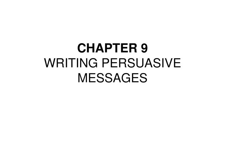 chapter 9 writing persuasive messages n.