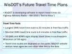 wisdot s future travel time plans