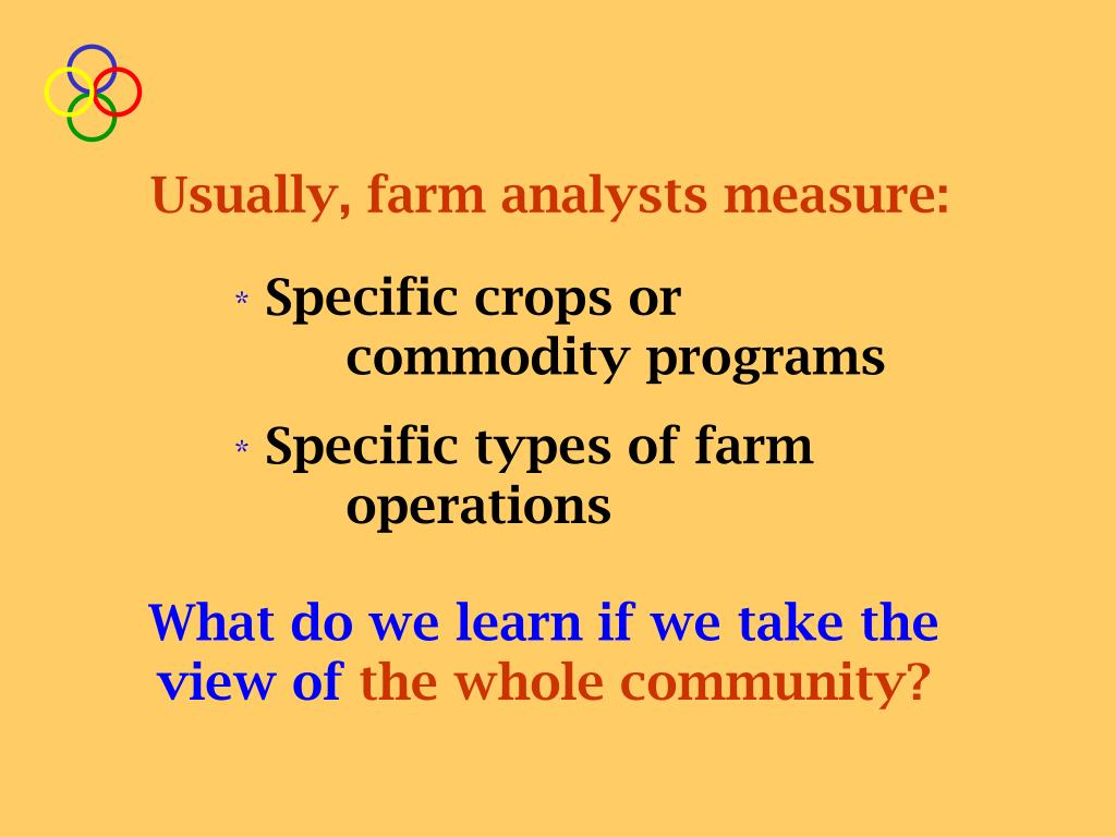 Usually, farm analysts measure: