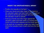 insert the oropharyngeal airway