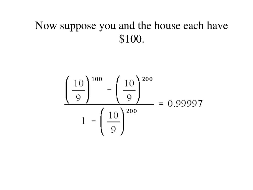 Now suppose you and the house each have $100.