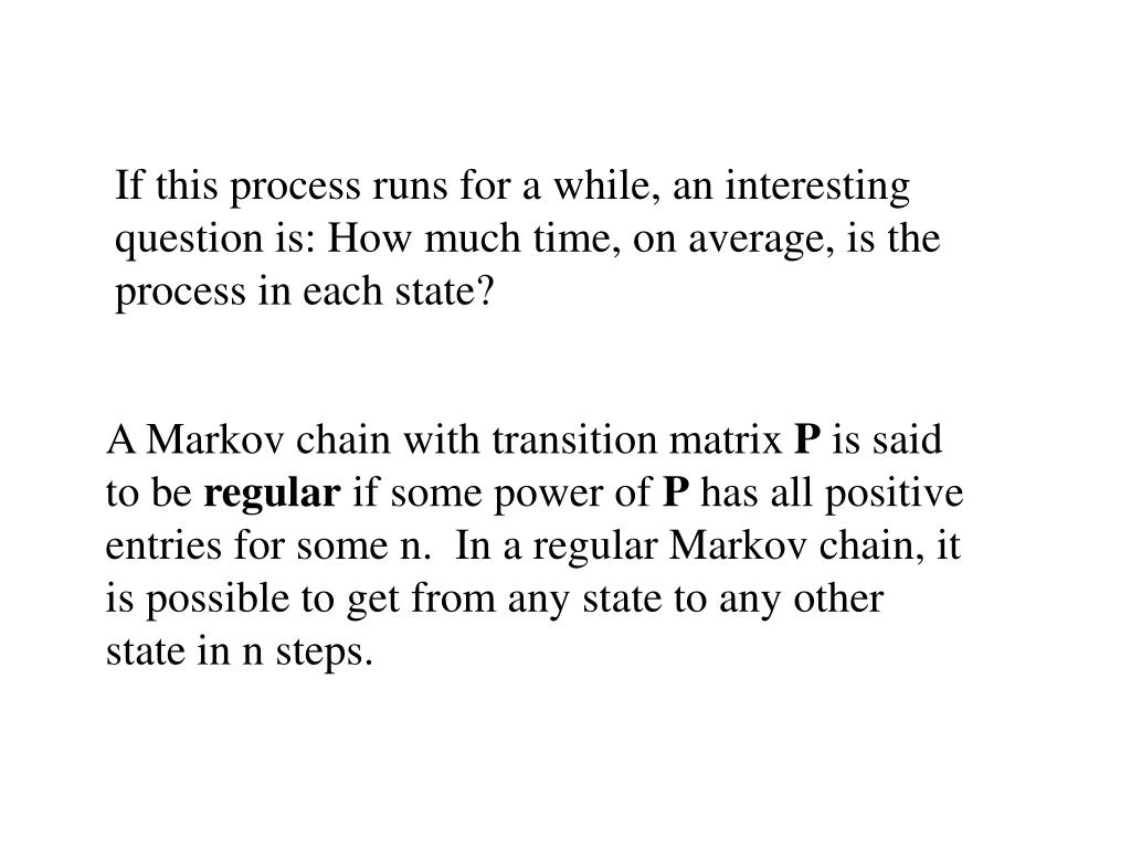 If this process runs for a while, an interesting question is: How much time, on average, is the process in each state?