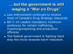 but the government is still waging a war on drugs