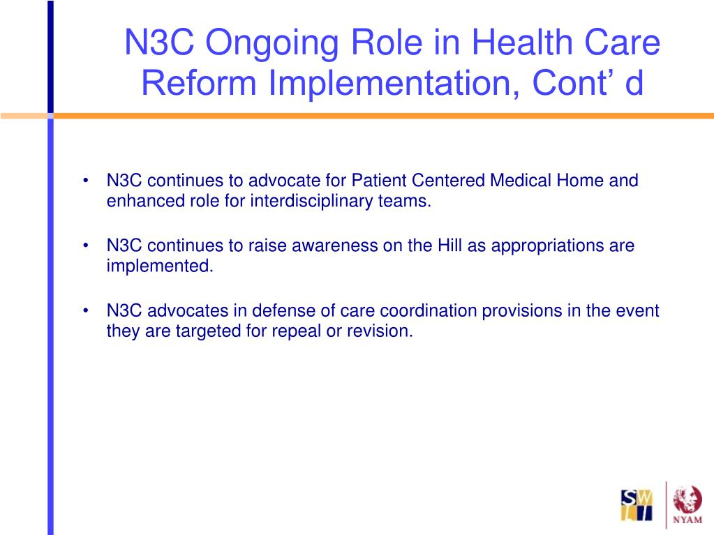 N3C Ongoing Role in Health Care Reform Implementation, Cont' d