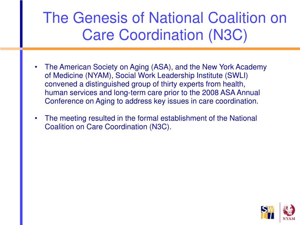 The American Society on Aging (ASA), and the New York Academy of Medicine (NYAM), Social Work Leadership Institute (SWLI) convened a distinguished group of thirty experts from health, human services and long-term care prior to the 2008 ASA Annual Conference on Aging to address key issues in care coordination.