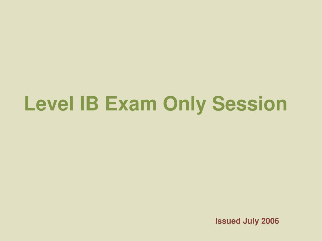 level ib exam only session l.