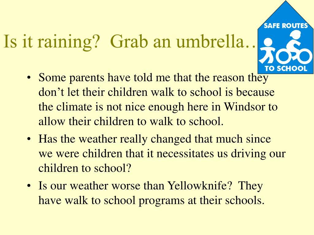 Is it raining?  Grab an umbrella…