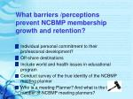 what barriers perceptions prevent ncbmp membership growth and retention