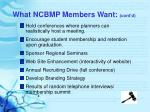 what ncbmp members want cont d