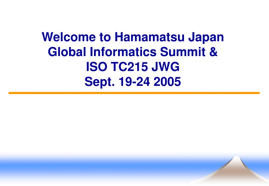 welcome to hamamatsu japan global informatics summit iso tc215 jwg sept 19 24 2005 l.