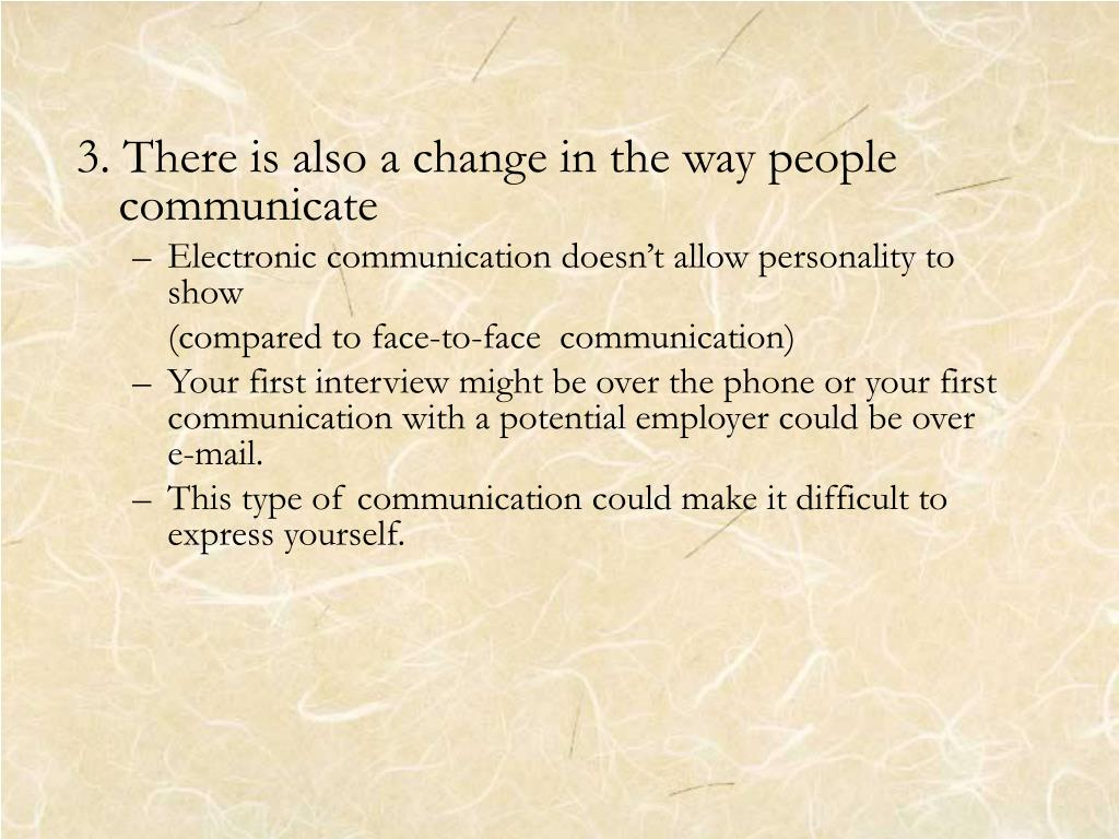 3. There is also a change in the way people communicate