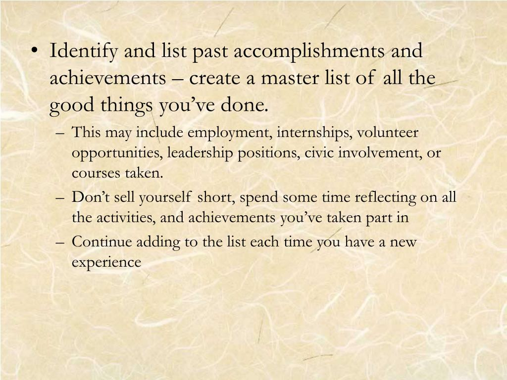 Identify and list past accomplishments and achievements – create a master list of all the good things you've done.