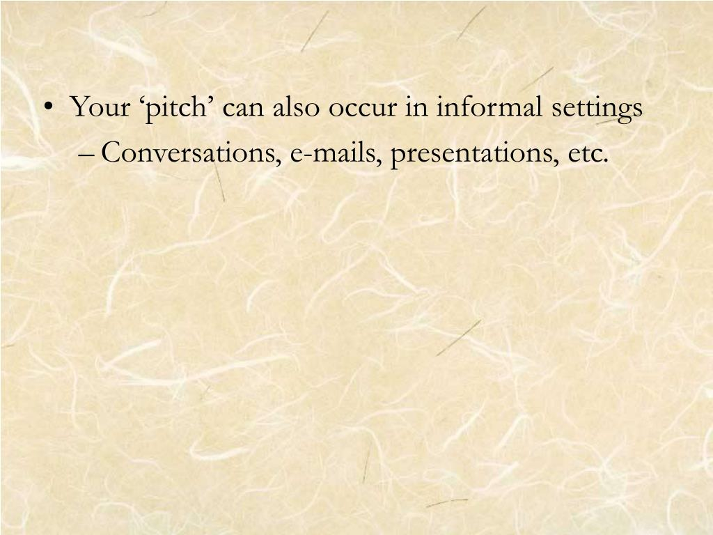 Your 'pitch' can also occur in informal settings