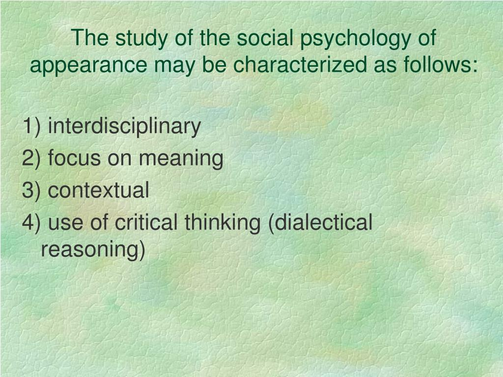 The study of the social psychology of appearance may be characterized as follows: