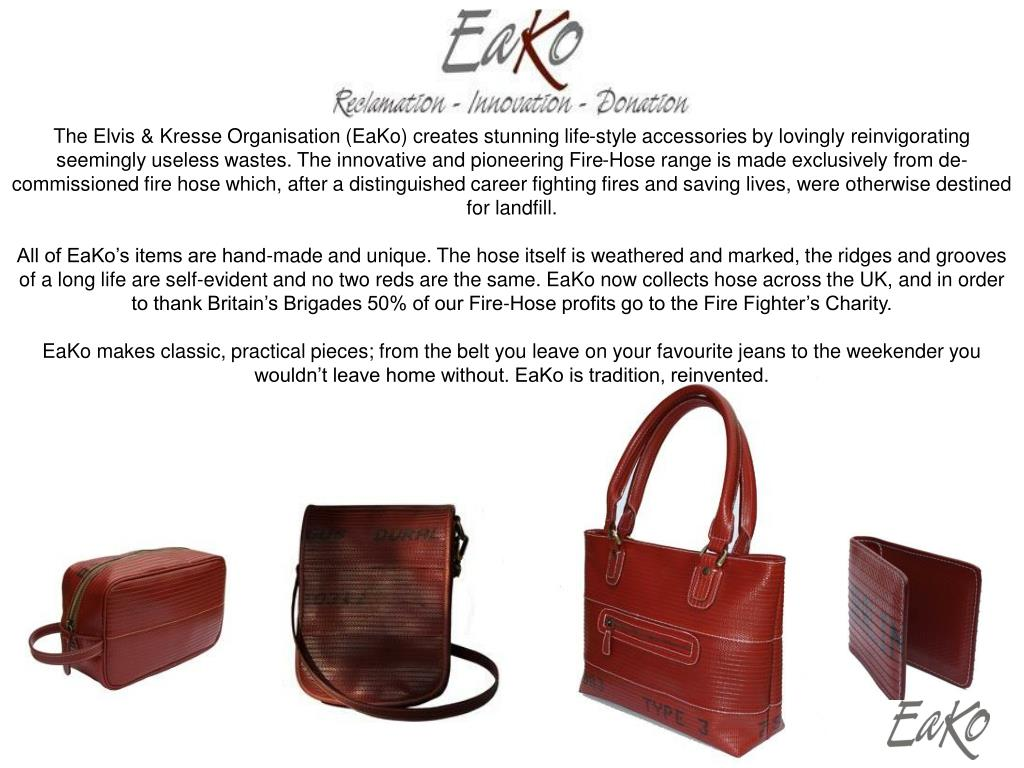 The Elvis & Kresse Organisation (EaKo) creates stunning life-style accessories by lovingly reinvigorating seemingly useless wastes. The innovative and pioneering Fire-Hose range is made exclusively from de-commissioned fire hose which, after a distinguished career fighting fires and saving lives, were otherwise destined for landfill.