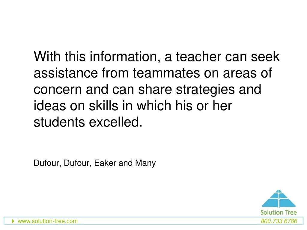 With this information, a teacher can seek assistance from teammates on areas of concern and can share strategies and ideas on skills in which his or her students excelled.