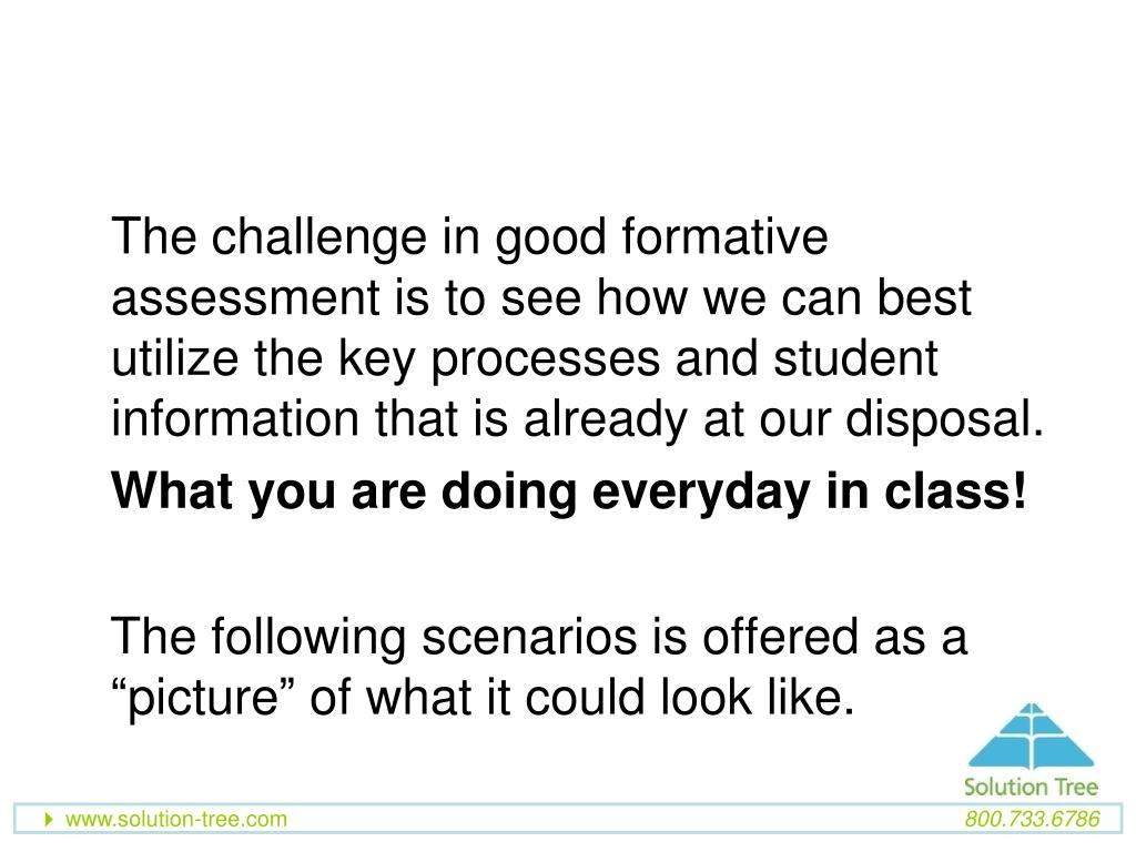 The challenge in good formative assessment is to see how we can best utilize the key processes and student information that is already at our disposal.