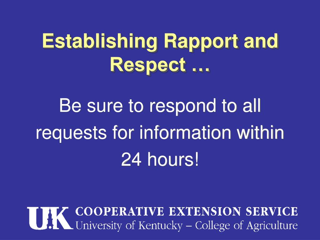 Be sure to respond to all requests for information within 24 hours!
