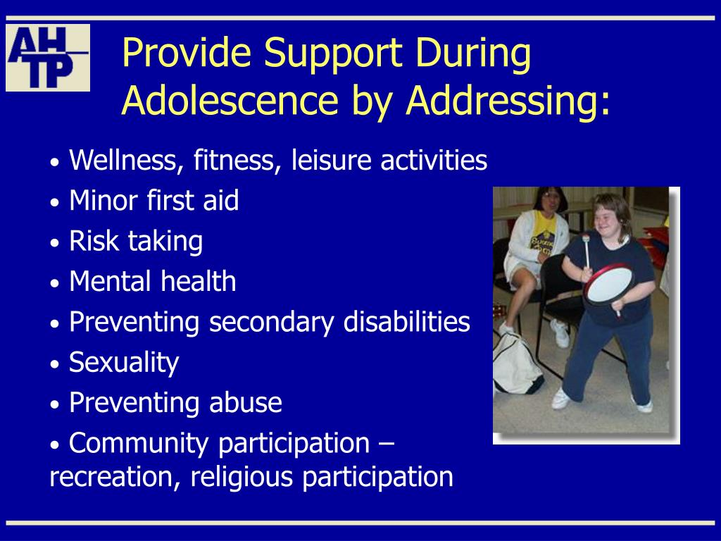 Provide Support During Adolescence by Addressing: