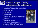 provide support during adolescence by addressing