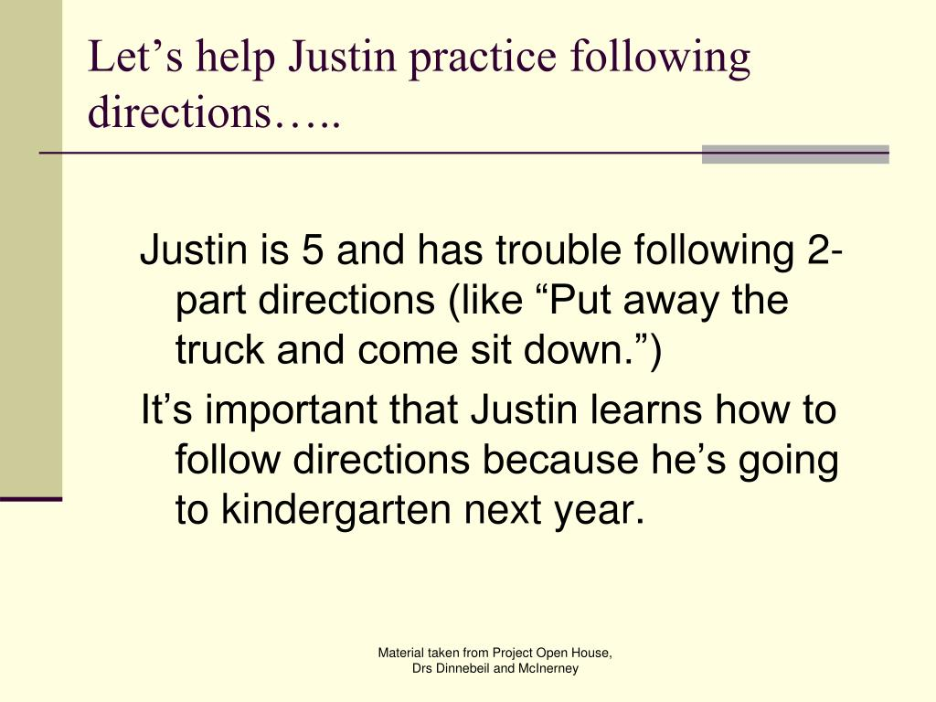 Let's help Justin practice following directions…..