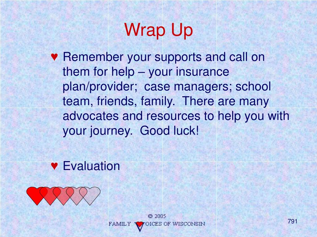 Remember your supports and call on them for help – your insurance plan/provider;  case managers; school team, friends, family.  There are many advocates and resources to help you with your journey.  Good luck!