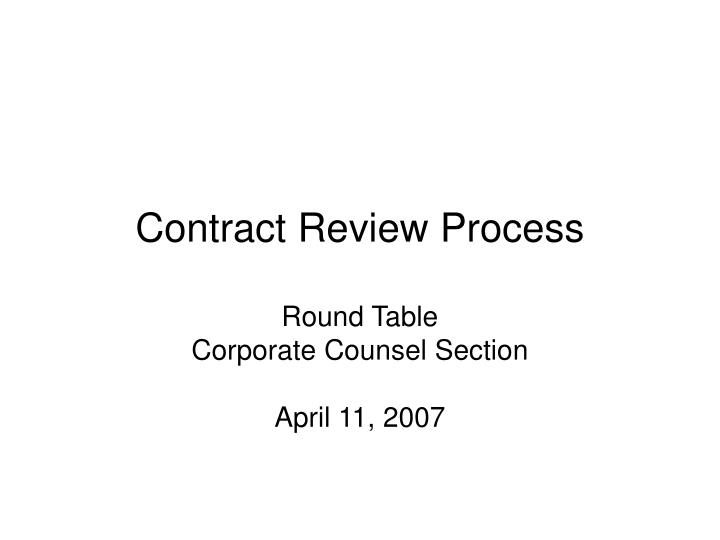contract review process round table corporate counsel section april 11 2007 n.