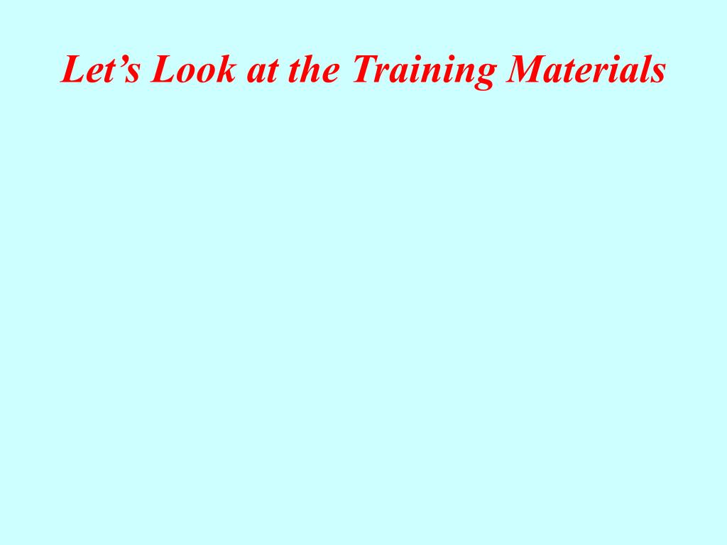 Let's Look at the Training Materials