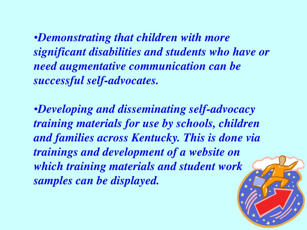 Demonstrating that children with more significant disabilities and students who have or need augmentative communication can be successful self-advocates.