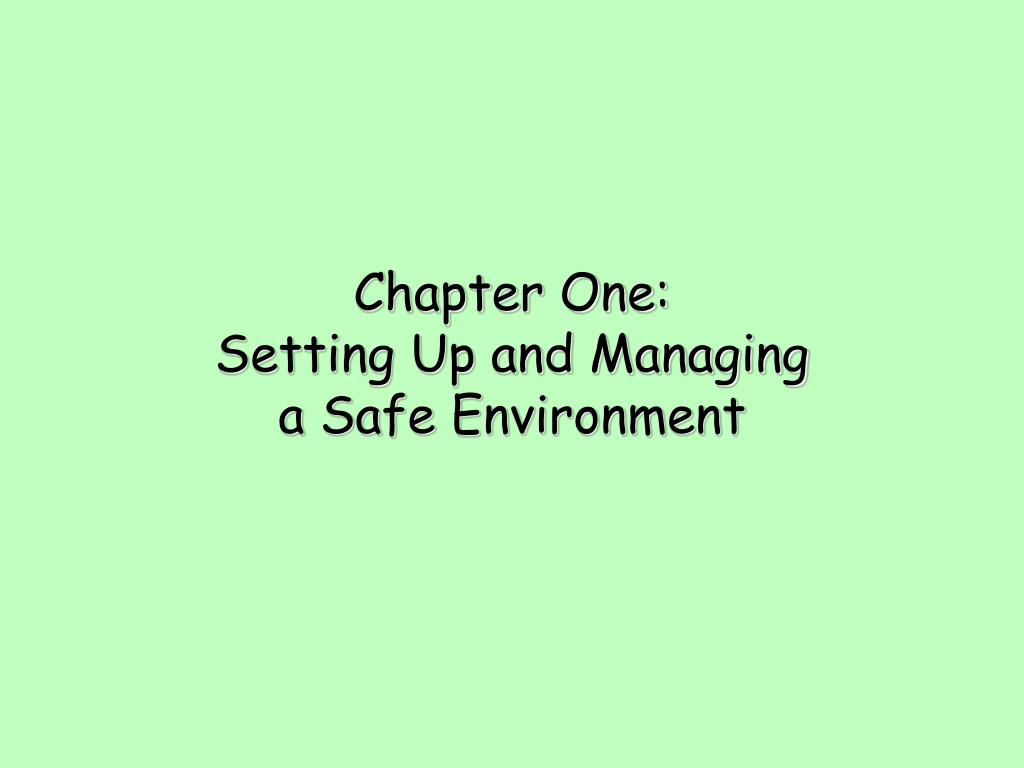 chapter one setting up and managing a safe environment l.