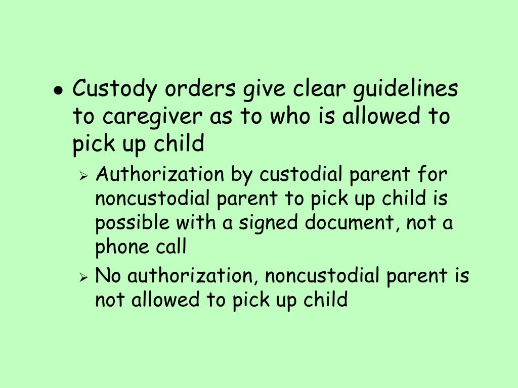 Custody orders give clear guidelines to caregiver as to who is allowed to pick up child