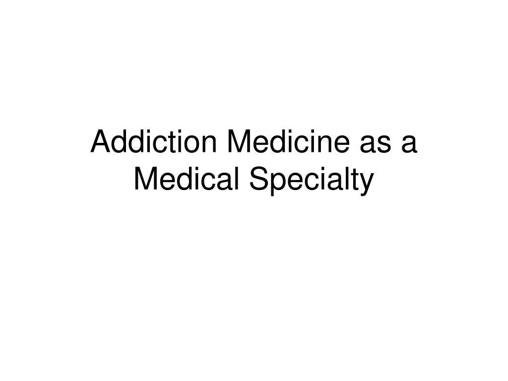 addiction medicine as a medical specialty l.