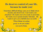 he deserves control of your life because he made you