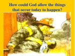 how could god allow the things that occur today to happen