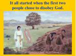 it all started when the first two people chose to disobey god
