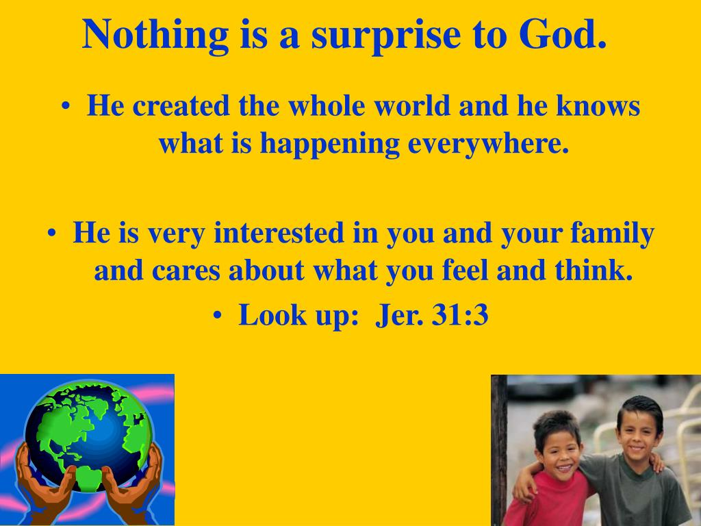 Nothing is a surprise to God.