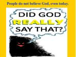 people do not believe god even today