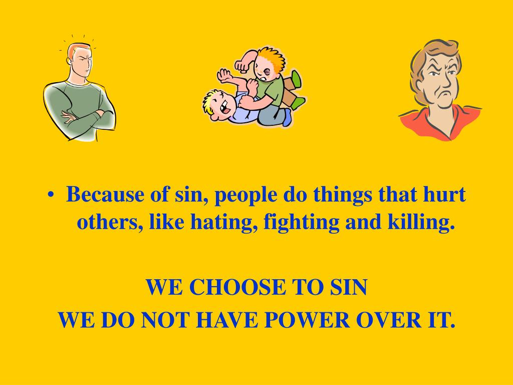 Because of sin, people do things that hurt others, like hating, fighting and killing.
