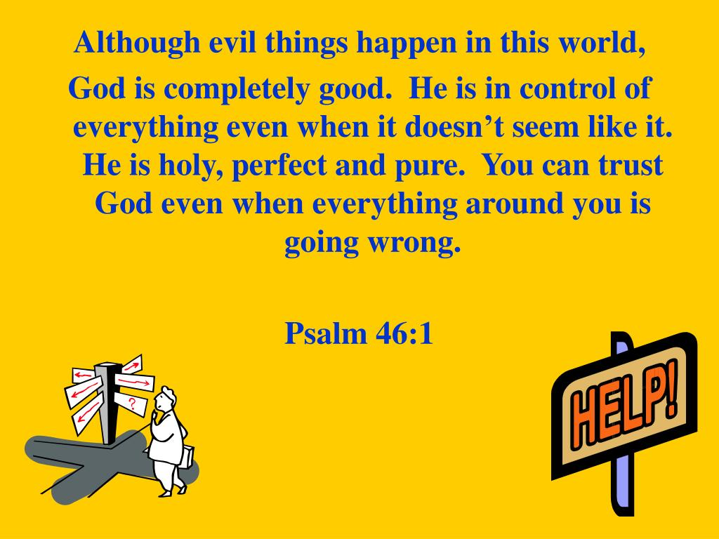 Although evil things happen in this world,