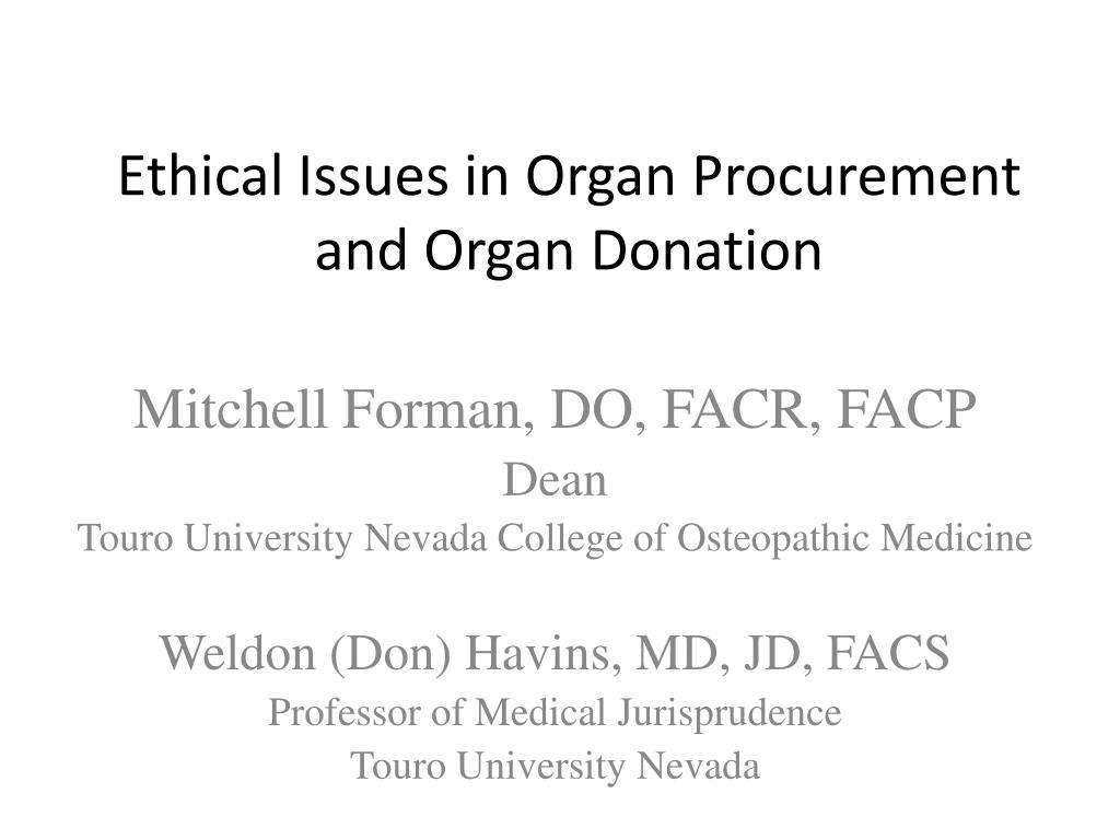 organ donation ethical issues essays Organ transplantation and ethical considerations in february 2003, 17-year-old jesica santillan received a heart-lung transplant at duke university hospital that went badly awry because, by mistake, doctors used donor organs from a patient with a different blood type.