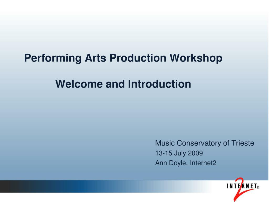 performing arts production workshop welcome and introduction l.