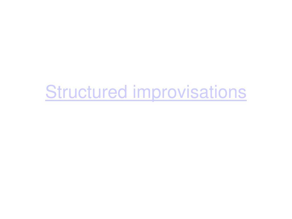 Structured improvisations