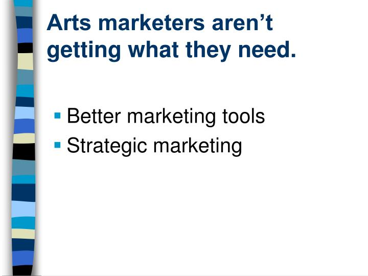 Arts marketers aren t getting what they need