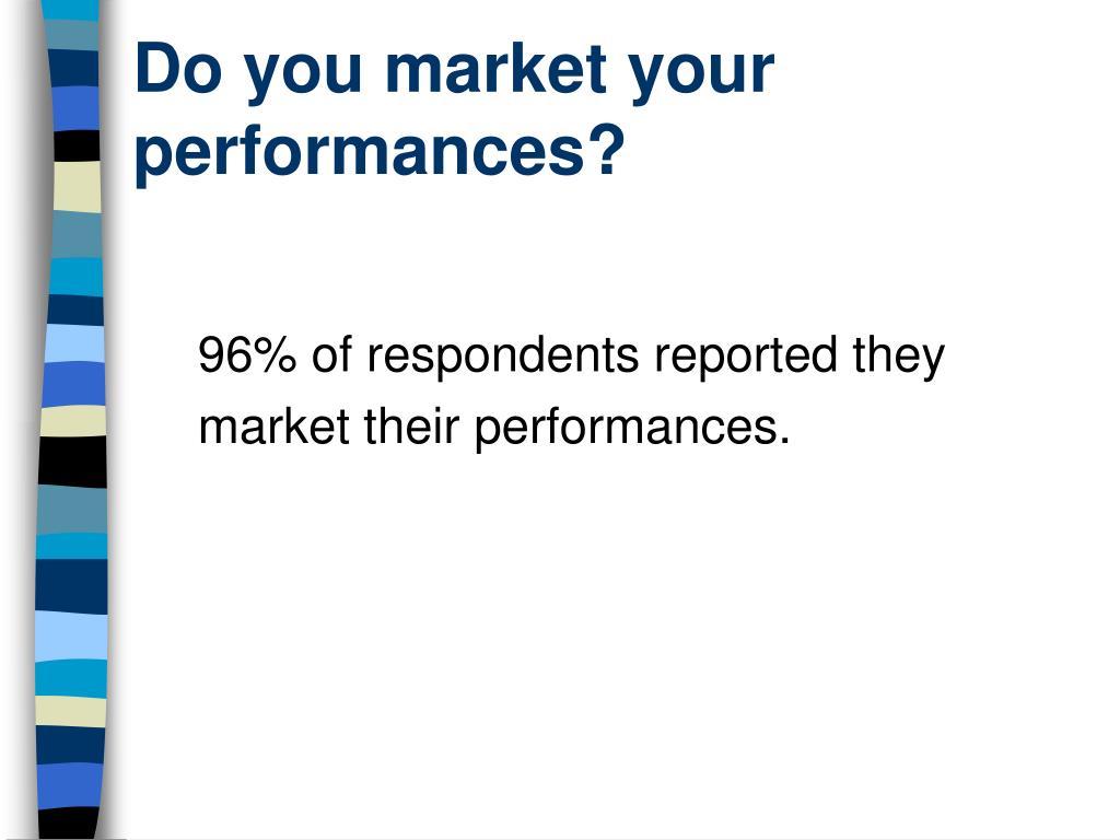 Do you market your performances?