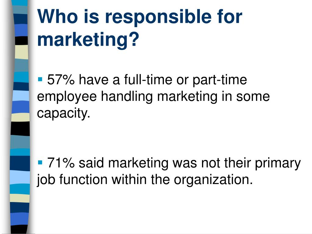 Who is responsible for marketing?
