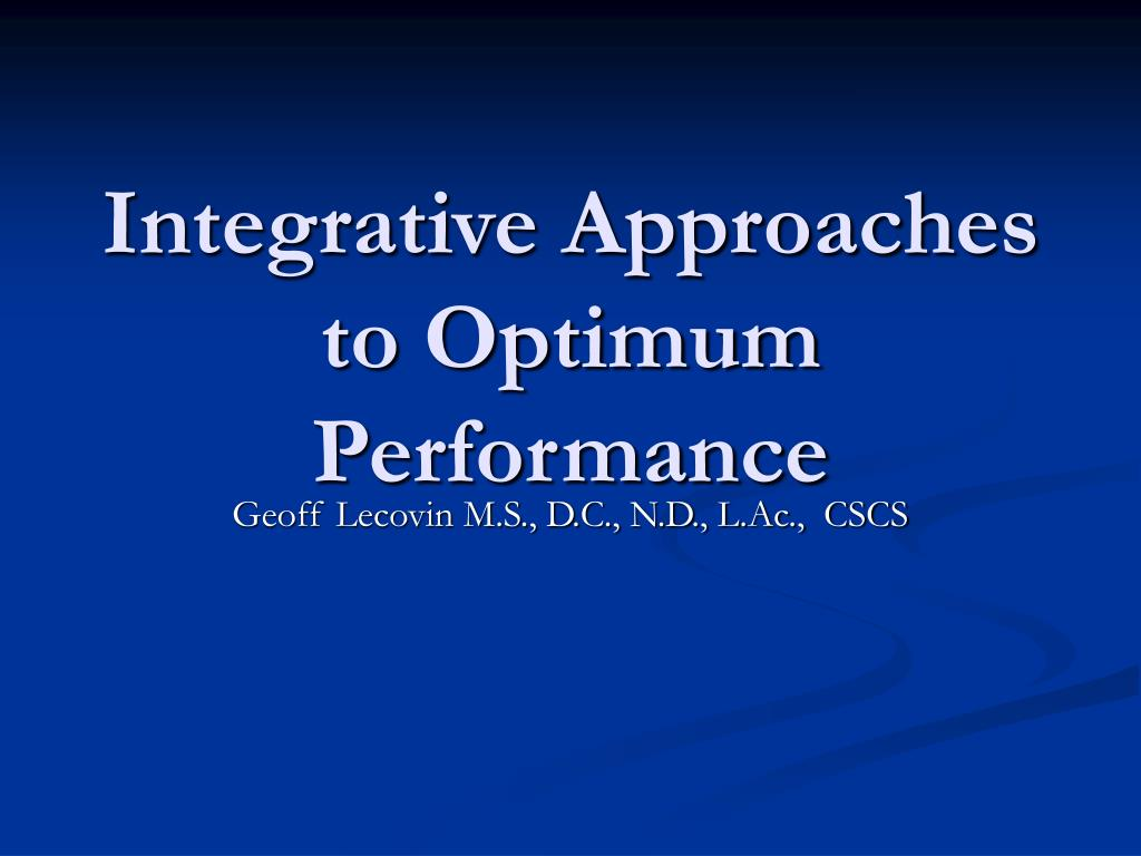 integrative approaches to optimum performance l.