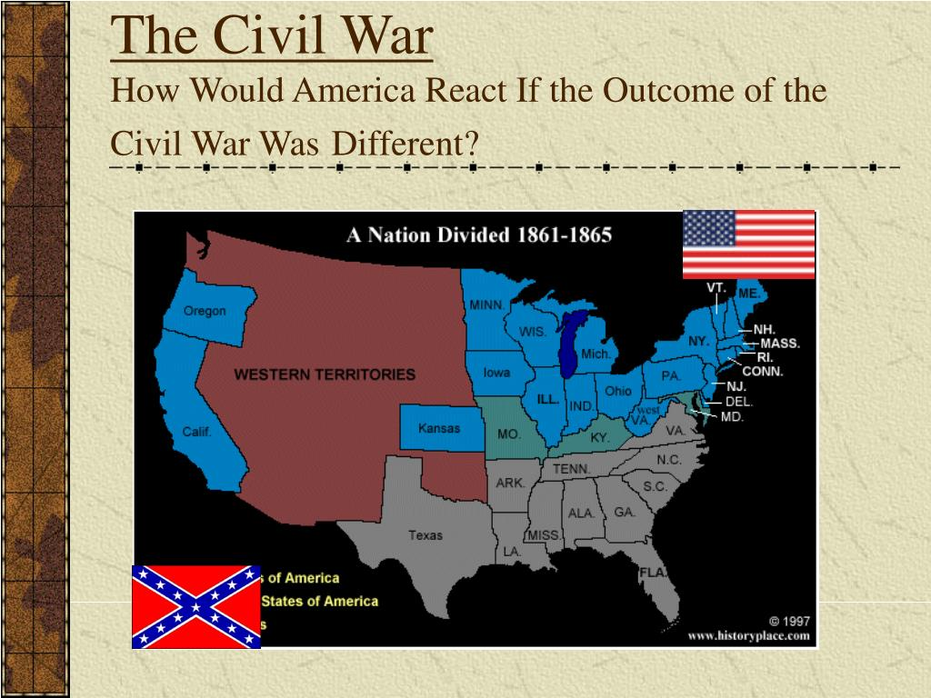 the civil war how would america react if the outcome of the civil war was different l.